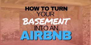 How To Turn Your Basement Into an Airbnb