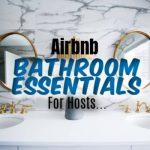 Airbnb Bathroom Essentials Supplies Checklist