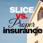 Slice Vs. Proper Insurance