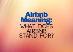 Airbnb Meaning What Does Airbnb Stand For
