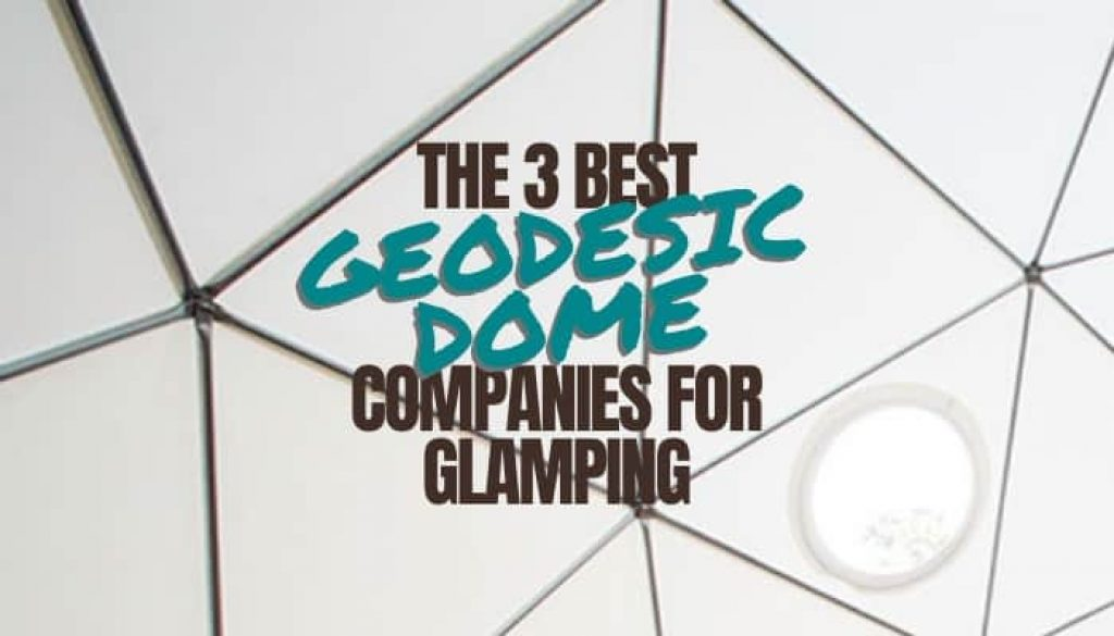 Best Geodesic Dome Companies for Glamping